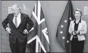??  ?? European Commission President Ursula von der Leyen welcomed British PrimeMinister Boris Johnson at EU headquarters in Brussels onWednesday. British and EU officials on Thursday said they feared a chaotic economic rupturewill begin at the end of the month.