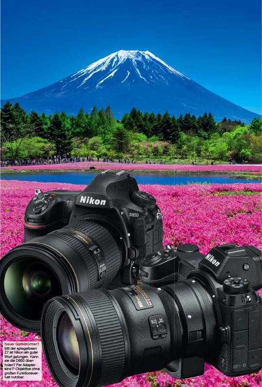 ??  ?? Neuer Gipfelstürmer? Mit der spiegellosen Z7 ist Nikon ein guter Wurf gelungen. Kann sie die D850 über holen? Per Adapter sind FObjektive ohne großen Funktionsver lust nutzbar.