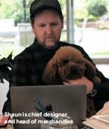 ??  ?? Shaun is chief designer and head of merchandise