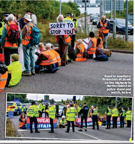??  ?? Road to nowhere: Protesters sit down on the highway in Hertfordshire as police stand and watch, below