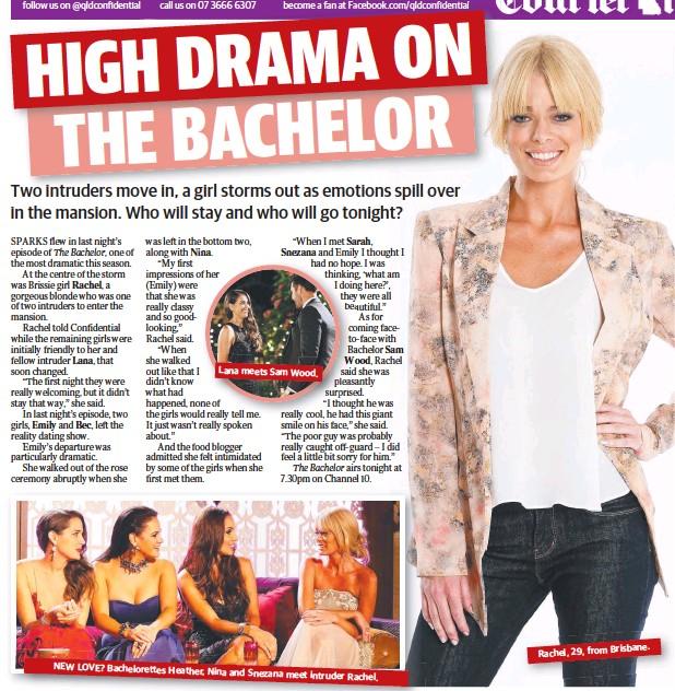??  ?? Lana meets Sam Wood. Brisbane. Rachel, 29, from NEW LOVE? Bachelorettes Heather, Nina and Snezana meet intruder Rachel.