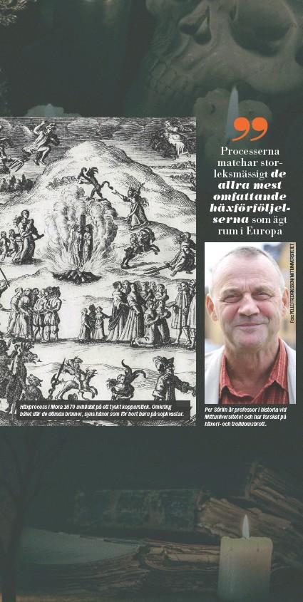 ??  ?? Häxprocess i Mora 1670 avbildat på ett tyskt kopparstick. Omkring bålet där de dömda brinner, syns häxor som för bort barn på sopkvastar. Per Sörlin är professor i historia vid Mittuniversitetet och har forskat på häxeri- och trolldomsbrott.