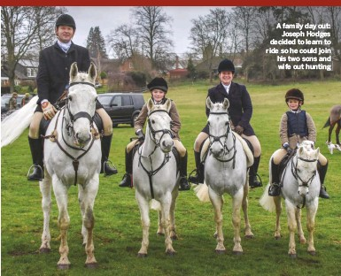 ??  ?? A family day out: Joseph Hodges decided to learn to ride so he could join his two sons and wife out hunting