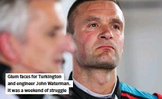 ??  ?? Glum faces for Turkington and engineer John Waterman. It was a weekend of struggle