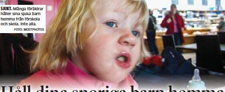 ?? FOTO: MOSTPHOTOS ?? SJUKT. Många föräldrar håller sina sjuka barn hemma från förskola och skola. Inte alla.