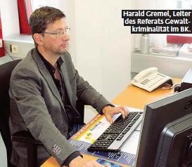 ??  ?? Harald Gremel, Leiter des Referats Gewaltkriminalität im BK.
