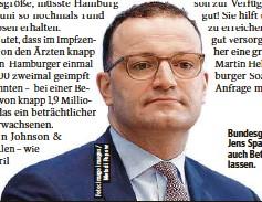 ??  ?? Bundesgesundheitsminister Jens Spahn (CDU) will ab Juni auch Betriebsärzte impfen lassen.