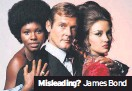 ??  ?? Misleading? James Bond