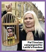 ??  ?? Pal Tiina has campaigned for Latifa's freedom