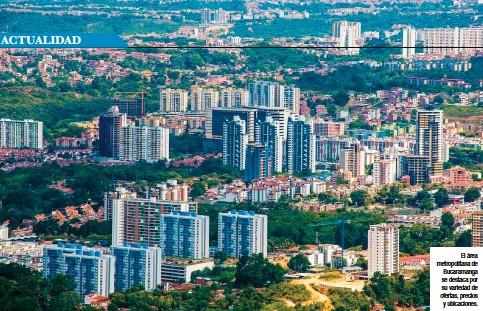 ??  ?? El área metropolitana de Bucaramanga se destaca por su variedad de ofertas, precios y ubicaciones.