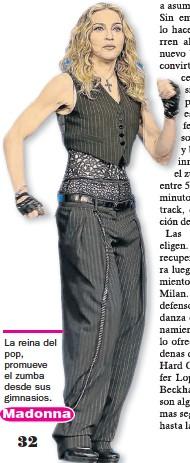 ??  ?? La reina del pop, promueve el zumba desde sus gimnasios. Madonna