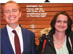 ??  ?? DEFIANT: Tim Farron, with his wife Rosie, at his constituency count on Thursday night