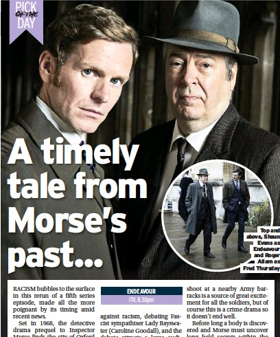 ?? Fred Thursday ?? Top and above, Shaun Evans as Endeavour and Roger Allam as