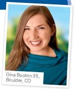 ??  ?? Gina Booton 35, Boulder, CO