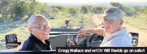 ??  ?? Gregg Wallace and vet Dr Will Fowlds go on safari