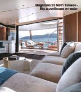 ??  ?? Magellano 25 Metri Timeles - like a penthouse on water