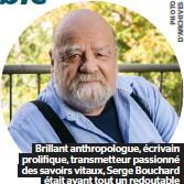 ??  ?? Brillant anthropologue, écrivain prolifique, transmetteur passionné des savoirs vitaux, Serge Bouchard était avant tout un redoutable communicateur.