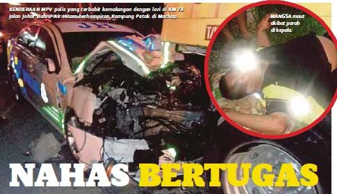 ??  ?? KENDERAAN MPV polis yang terbabit kemalangan dengan lori di KM 78 Jalan Johor Bahru-Air Hitam berhampiran Kampung Petak di Machap. MANGSA maut akibatparah dikepala.