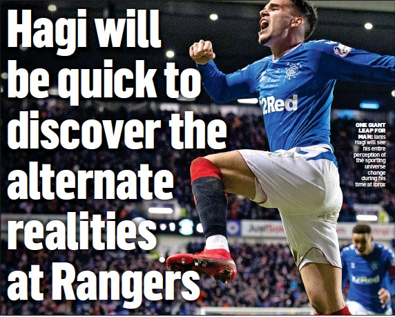 ??  ?? ONE GIANT LEAP FOR MAN: Ianis Hagi will see his entire perception of the sporting universe change during his time at Ibrox