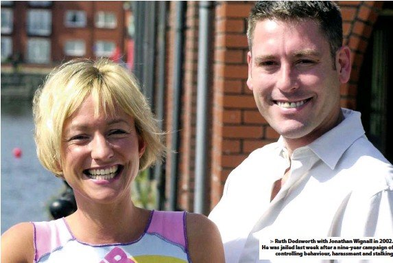 ??  ?? > Ruth Dodsworth with Jonathan Wignall in 2002. He was jailed last week after a nine-year campaign of controlling behaviour, harassment and stalking