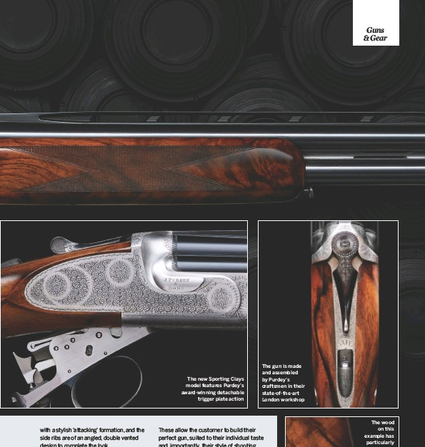 ??  ?? The gun is made and assembled by Purdey's craftsmen in their state-of-the-art London workshop The new Sporting Clays model features Purdey's award-winning detachable trigger plate action