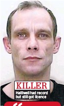 ??  ?? Halliwell had record but still got licence