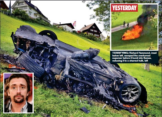 ??  ?? YESTERDAY TERRIFYING: Richard Hammond, inset below left, escaped the overturned supercar before it burst into flames, reducing it to a charred hulk, left