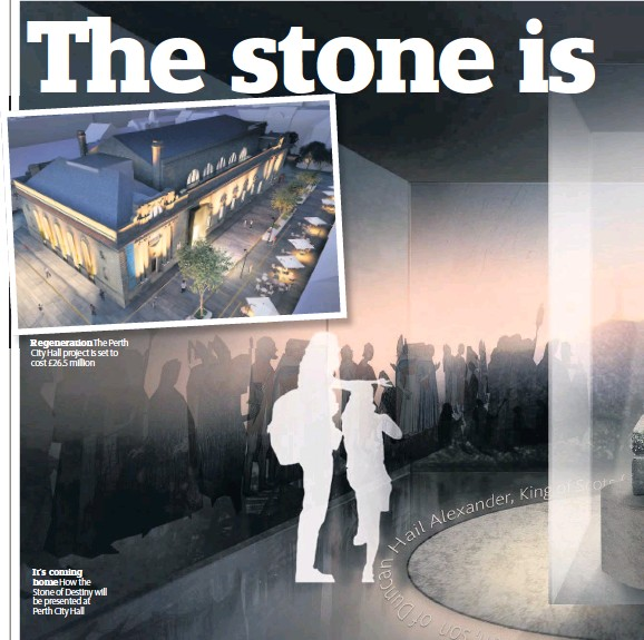 ??  ?? Regeneration The Perth City Hall project is set to cost £26.5 million It's coming home How the Stone of Destiny will be presented at Perth City Hall