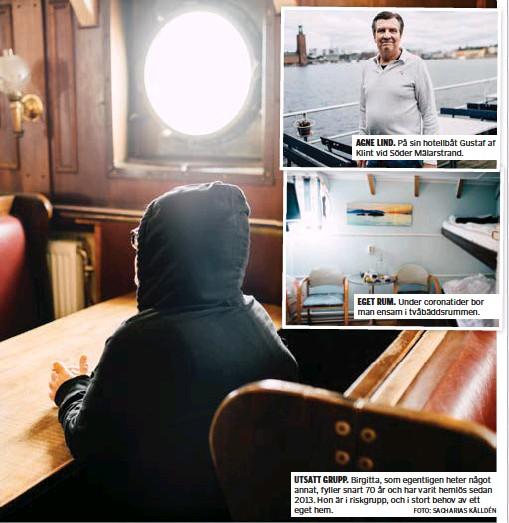 ?? FOTO: SACHARIAS KÄLLDÉN ?? AGNE LIND. På sin hotellbåt Gustaf af Klint vid Söder Mälarstrand. EGET RUM. Under coronatider bor man ensam i tvåbäddsrummen. UTSATT GRUPP. Birgitta, som egentligen heter något annat, fyller snart 70 år och har varit hemlös sedan 2013. Hon är i riskgrupp, och i stort behov av ett eget hem.