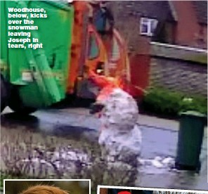 ?? Pictures: SWNS ?? Woodhouse, below, kicks over the snowman leaving Joseph in tears, right