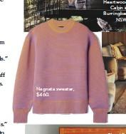 ??  ?? Nagnata sweater, $460. Heartwood Cabin in Burringbar, NSW.