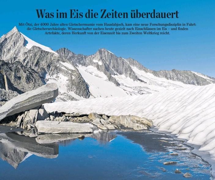 ??  ?? Das ewige Eis der Alpen ist nicht so ewig, wie es einst schien: Die schmelzenden Gletscher geben Artefakte und Überreste Verstorbener frei – zur Freude der Gletscherarchäologen.