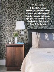 ??  ?? master Bedroom Warm taupe and cream create a restful mood. beddin Mosaic wallpaper, £72 per roll, Zoffany. try the Penny table lamp, £ 40, John Lewis
