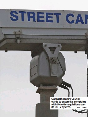 ?? IAN COOPER ?? Carmarthenshire Council wants to ensure it's complying with Uk-wide regulations over its CCTV system.