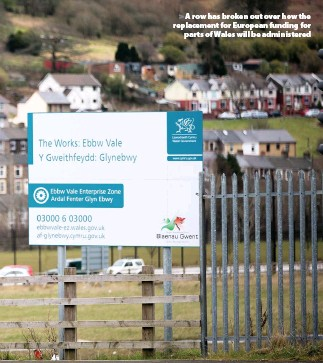 ??  ?? > A row has broken out over how the replacement for European funding for parts of Wales will be administered