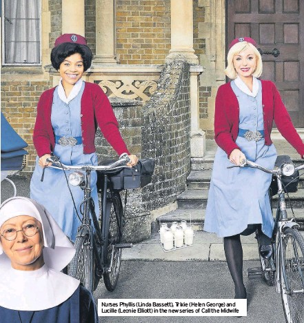 ??  ?? Nurses Phyllis (Linda Bassett), Trixie (Helen George) and Lucille (Leonie Elliott) in the new series of Call the Midwife