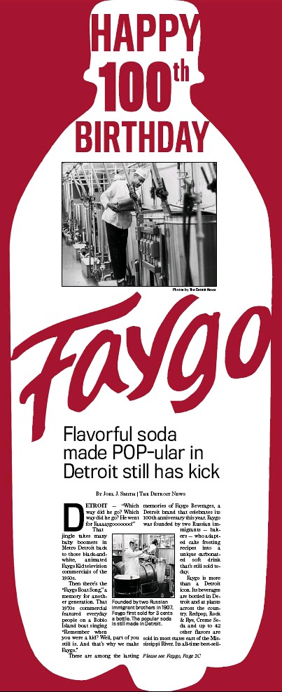 ??  ?? Founded by two Russian immigrant brothers in 1907, Faygo first sold for 3 cents a bottle. The popular soda is still made in Detroit.