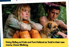 ??  ?? Daisy Ridley as Viola and Tom Holland as Todd in their new movie, Chaos Walking.