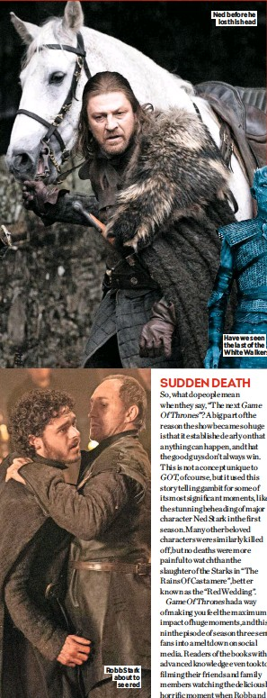 ??  ?? Robb Stark about to see red Ned before he lost his head Have we seen the last of the White Walkers?