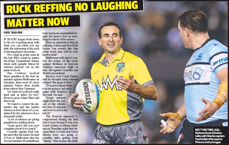 ??  ?? NOT THIS TIME, GAL: Referee Gerard Sutton talks with Sharks captain Paul Gallen this season. Picture: Getty Images