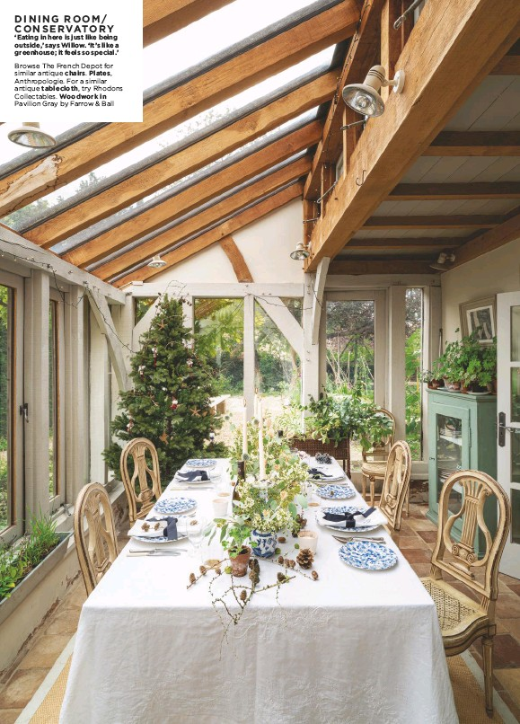 ??  ?? 'Eating in here is just like being outside,' says Willow. 'It's like a greenhouse; it feels so special.' Browse The French Depot for similar antique chairs. Plates, Anthropologie. For a similar antique tablecloth, try Rhodons Collectables. Woodwork in Pavilion Gray by Farrow & Ball DINING ROOM/ CONSERVATORY