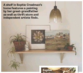 ??  ?? A shelf in Sophie Creelman's home features a painting by her great-grandfather as well as thrift store and independent artists finds.