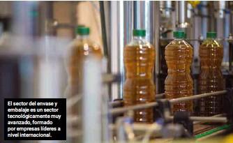 ??  ?? El sector del envase y embalaje es un sector tecnológicamente muy avanzado, formado por empresas líderes a nivel internacional.