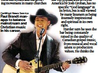 ?? CanWest News Service ?? Paul Brandt manages to balance mainstream and Christian music in his career.