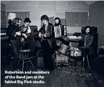 ??  ?? Robertson and members of the Band jam at the fabled Big Pink studio.
