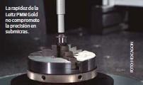 ??  ?? La rapidez de la Leitz PMM Gold no compromete la precisión en submicras.