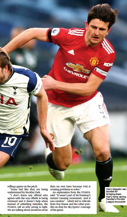 ??  ?? Harry Maguire was booked for bringing down Harry Kane during Sunday's Premier League encounter