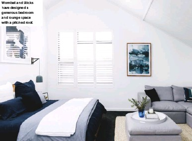 ??  ?? Wombat and Sticks have designed a generous bedroom and lounge space with a pitched roof.