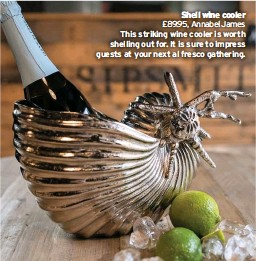 ??  ?? Shell wine cooler £89.95, Annabel James This striking wine cooler is worth shelling out for. It is sure to impress guests at your next al fresco gathering.