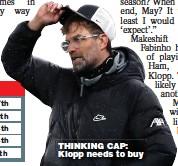 ??  ?? THINKING CAP: Klopp needs to buy